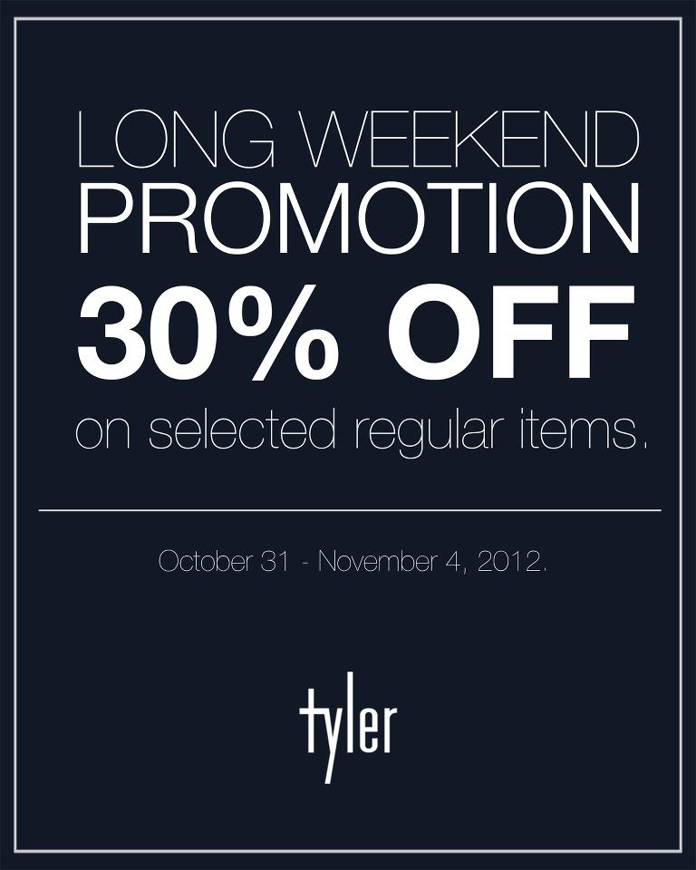 Tyler Long Weekend Sale @ Power Plant Mall October - November 2012