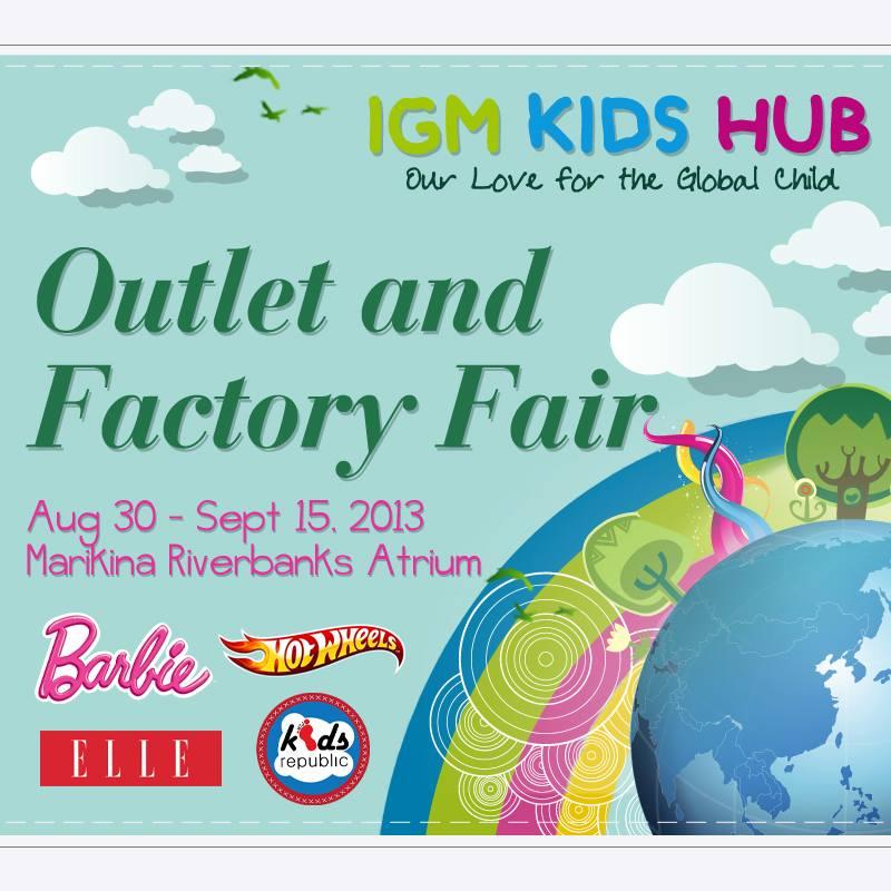IGM Kids Hub Outlet and Factory Fair @ Marikina Riverbanks Atrium August - September 2013