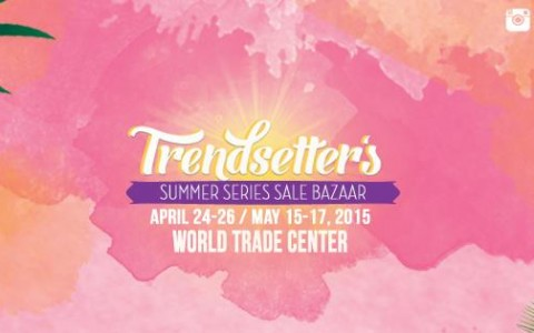Trendsetters Summer Series Sale Bazaar @ World Trade Center April & May 2015